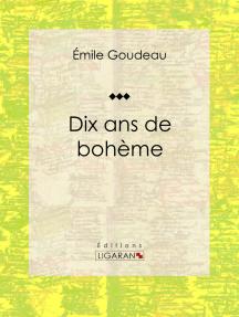 Dix ans de bohème: Autobiographie et mémoires