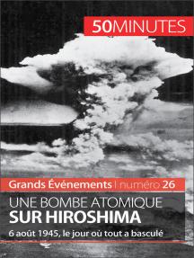Une bombe atomique sur Hiroshima: 6 août 1945, le jour où tout a basculé