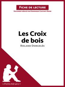 Les Croix de bois de Roland Dorgelès (Fiche de lecture): Résumé complet et analyse détaillée de l'oeuvre