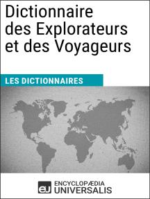 Dictionnaire des Explorateurs et des Voyageurs: Les Dictionnaires d'Universalis