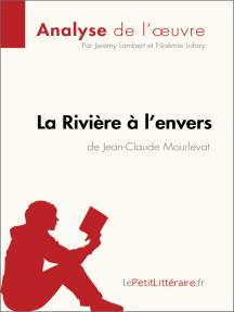 La Rivière à l'envers de Jean-Claude Mourlevat (Analyse de l'oeuvre): Résumé complet et analyse détaillée de l'oeuvre