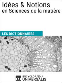 Dictionnaire des Idées & Notions en Sciences de la matière: Les Dictionnaires d'Universalis