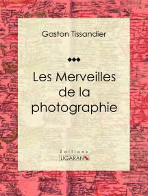 Les Merveilles de la photographie: Essai d'art