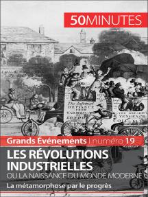 Les révolutions industrielles ou la naissance du monde moderne: La métamorphose par le progrès