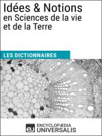 Dictionnaire des Idées & Notions en Sciences de la vie et de la Terre: Les Dictionnaires d'Universalis