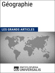 Géographie: Les Grands Articles d'Universalis