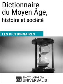 Dictionnaire du Moyen Âge, histoire et société: Les Dictionnaires d'Universalis