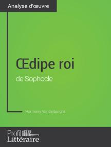 Œdipe roi de Sophocle (Analyse approfondie): Approfondissez votre lecture des romans classiques et modernes avec Profil-Litteraire.fr
