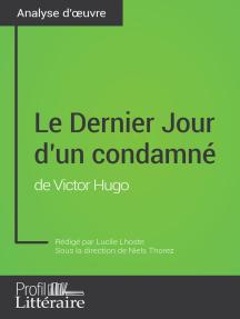 Le Dernier Jour d'un condamné de Victor Hugo (Analyse approfondie): Approfondissez votre lecture des romans classiques et modernes avec Profil-Litteraire.fr