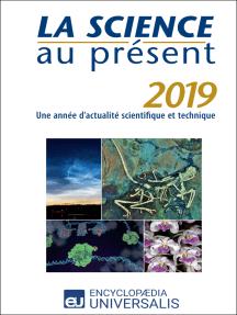 La Science au présent 2019: Une année d'actualité scientifique et technique
