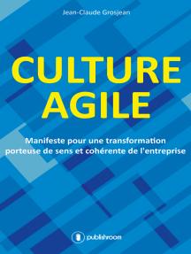 Culture agile: Manifeste pour une transformation porteuse de sens et cohérente de l'entreprise