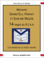 Mémento 14e degré du R.E.A.A.: Grand Élu, Parfait et Sublime Maçon