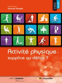 Activité physique : supplice ou délice ?: Guide santé