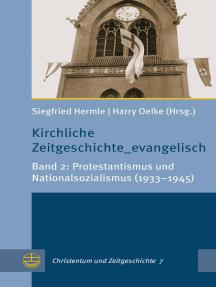 Kirchliche Zeitgeschichte_evangelisch: Band 2: Protestantismus und Nationalsozialismus (1933–1945)