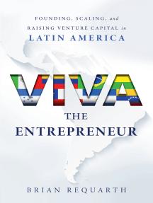 Viva the Entrepreneur: Founding, Scaling, and Raising Venture Capital in Latin America