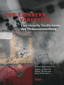 DDR Erinnern, Vergessen: Das visuelle Gedächtnis des Dokumentarfilms