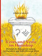 Ceres und Vesta im Horoskop: Persönliche Ressourcen nutzen, Achtsamkeit und Selbstfürsorge leben