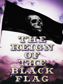 The Reign of the Black Flag: 80+ Novels, Stories, Legends & History of the True Buccaneers