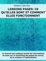 Landing Pages: ce qu'elles sont et comment elles fonctionnent: Le manuel qui explique toutes les informations de base sur le marketing des pages de renvoi, de la création à l'optimisation