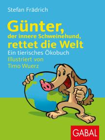 Günter, der innere Schweinehund, rettet die Welt: Ein tierisches Ökobuch