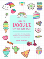 How to Doodle Easy and Cute Stuff: A Simple Step-By-Step Guide with Doodle Ideas and Easy Drawings for Your Notebooks, Bullet Journal, Gifts, Cards and More!