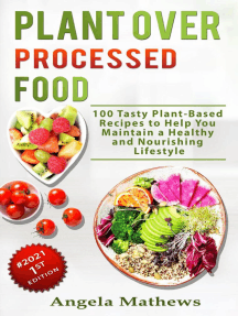 Plant over Processed Food : 100 Tasty Plant Based Recipes to Help You Maintain a Healthy and Nourishing Lifestyle: 1