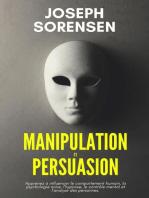 Manipulation et Persuasion: Apprenez à influencer le comportement humain, la psychologie noire, l'hypnose, le contrôle mental et l'analyse des personnes.