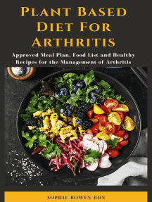Plant Based Diet For Arthritis; Approved Meal Plan, Food List and Healthy Recipes for the Management of Arthritis