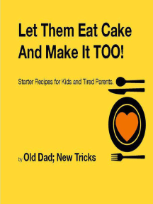 Let Them Eat Cake: And Make It TOO Meat Free Starter recipes for Kids and Tired Parents Meat Free Edition