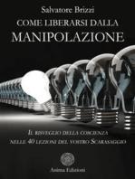 Come liberarsi dalla manipolazione: Il risveglio della coscienza nelle 40 lezioni del vostro Scarasaggio