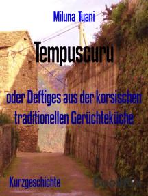 Tempuscuru: oder Deftiges aus der korsischen traditionellen Gerüchteküche