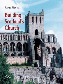 Building Scotland's Church: Das erste Jahrhundert schottischer Kirchenbaukunst (1125-1200)