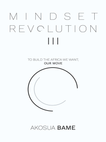 Mindset Revolution III: To Build the Africa We Want; Our Move