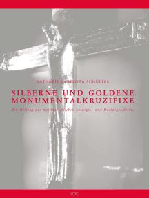 Silberne und goldene Monumentalkruzifixe: Ein Beitrag zur mittelalterlichen Liturgie- und Kulturgeschichte
