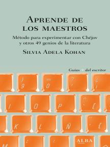 Aprende de los maestros: Método para experimentar con Chéjov y otros 49 genios de la literatura