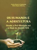 Os Humanos E Agricultura Desde A Pré-história Até O Final Do Século Xix