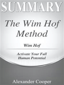 Summary of The Wim Hof Method: by Wim Hof - Activate Your Full Human Potential - A Comprehensive Summary
