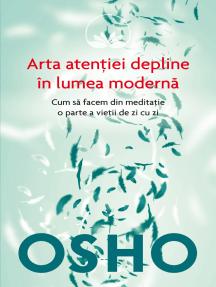 OSHO - Arta Atentiei Depline in Lumea Moderna