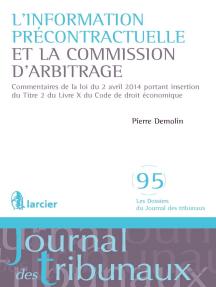 L'information précontractuelle et la Commission d'arbitrage: Commentaires de la loi du 2 avril 2014 portant insertion du Titre 2 du Livre X du Code de droit économique