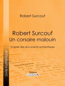 Robert Surcouf, un corsaire malouin: D'après des documents authentiques