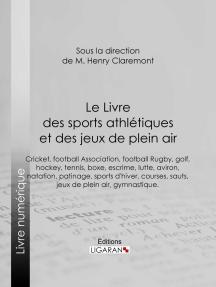 Le Livre des sports athlétiques et des jeux de plein air: Rédigé par un groupe de spécialistes sous la direction de M. Henry Claremont