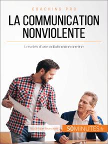 La Communication NonViolente: Les clés d'une collaboration sereine