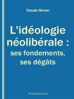 L'idéologie néolibérale : ses fondements, ses dégâts: Essai politique