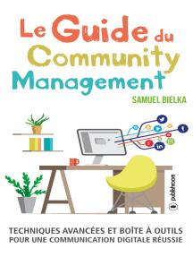 Le Guide du Community Management: Techniques avancées et boîte à outils pour une communication digitale réussie