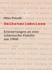 Selbsterlebnisse: Erinnerungen an eine schlesische Familie um 1900