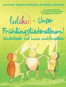 LULIKA - Unser Frühlingsliederalbum (Kinderlieder mit Lucia und Angelika, Vol. 3): Das Liederbuch mit allen Texten, Noten und Gitarrengriffen zum Mitsingen und Mitspielen