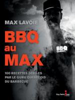 BBQ au MAX: 100 recettes débiles par le guru québécois du barbecue