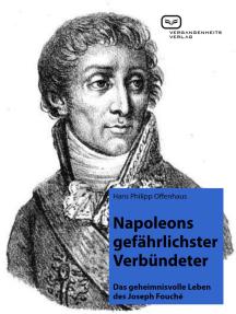 Napoleons gefährlichster Verbündeter: Das geheimnisvolle Leben des Joseph Fouché