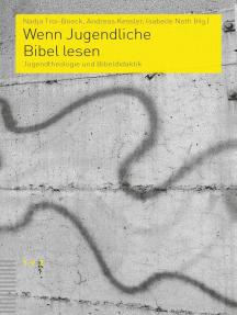Wenn Jugendliche Bibel lesen: Jugendtheologie und Bibeldidaktik