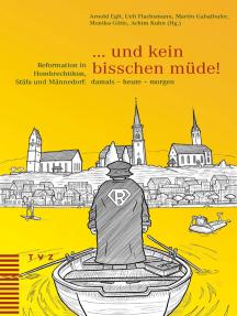 … und kein bisschen müde!: Reformation in Hombrechtikon, Stäfa und Männedorf: damals - heute - morgen